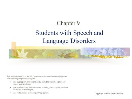 Students with Speech and Language Disorders Chapter 9 This multimedia product and its contents are protected under copyright law. The following are prohibited.