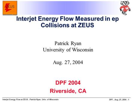 Interjet Energy Flow at ZEUS. Patrick Ryan. Univ. of Wisconsin DPF, Aug. 27, 2004 - 1 Patrick Ryan University of Wisconsin Aug. 27, 2004 Interjet Energy.