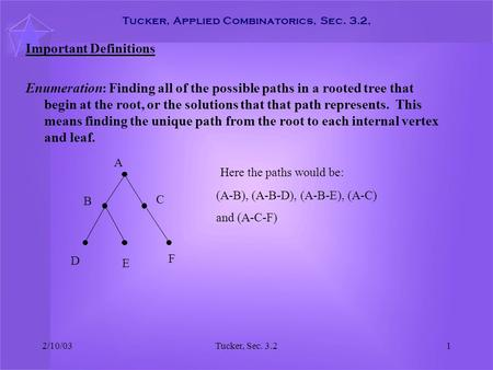 2/10/03Tucker, Sec. 3.21 Tucker, Applied Combinatorics, Sec. 3.2, Important Definitions Enumeration: Finding all of the possible paths in a rooted tree.