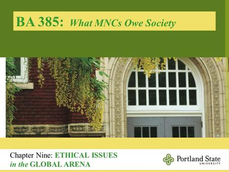 BA 385: What MNCs Owe Society Chapter Nine: ETHICAL ISSUES in the GLOBAL ARENA.