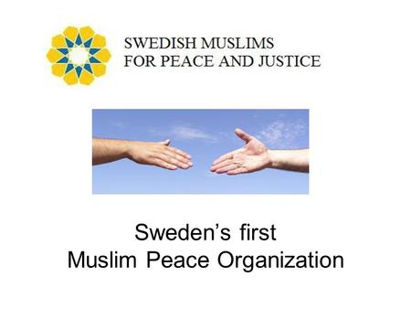 Sweden's first Muslim Peace Organization. Vision The vision of Swedish Muslims for Peace and Justice is to become one of the premier organizations in.