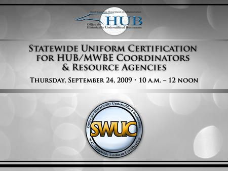 Agenda   Overview of Office for Historically Underutilized Businesses (HUB Office)   Program Core Services   Statewide Uniform Certification (SWUC)