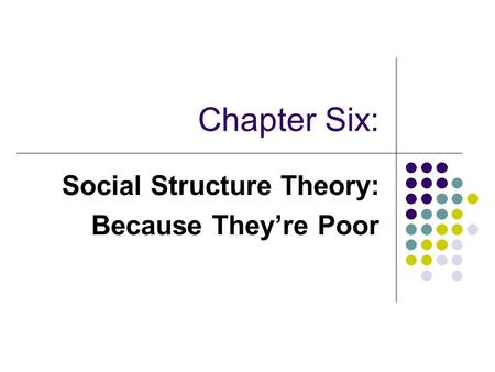 Chapter Six: Social Structure Theory: Because They're Poor.