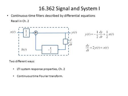 16.362 Signal and System I Continuous-time filters described by differential equations + Recall in Ch. 2 Continuous time Fourier transform. LTI system.