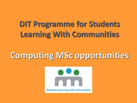 DIT Programme for Students Learning With Communities Computing MSc opportunities.