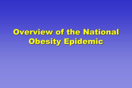 Overview of the National Obesity Epidemic. Assuring the Conditions for Population Health Employers and Business Academia Governmental Public Health Infrastructure.