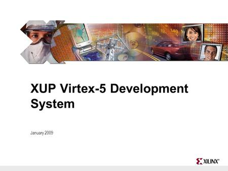 XUP Virtex-5 Development System January 2009. XUP Virtex52 Introducing XUPV5-LX110T A powerful and versatile platform packaged and priced for Academia!