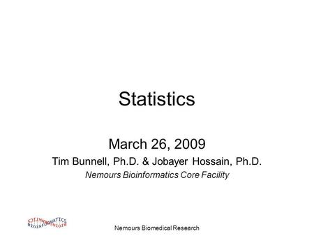Nemours Biomedical Research Statistics March 26, 2009 Tim Bunnell, Ph.D. & Jobayer Hossain, Ph.D. Nemours Bioinformatics Core Facility.