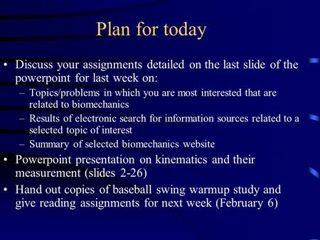 Plan for today Discuss your assignments detailed on the last slide of the powerpoint for last week on: –Topics/problems in which you are most interested.