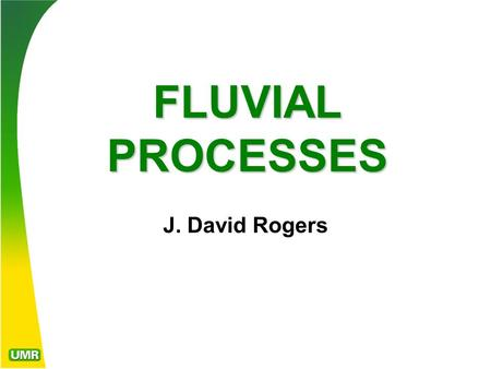 FLUVIAL PROCESSES J. David Rogers. Part 1 THE WATER CYCLE and WATER BALANCE.