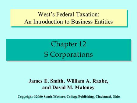 Chapter 12 S Corporations Chapter 12 S Corporations Copyright ©2000 South-Western College Publishing, Cincinnati, Ohio James E. Smith, William A. Raabe,