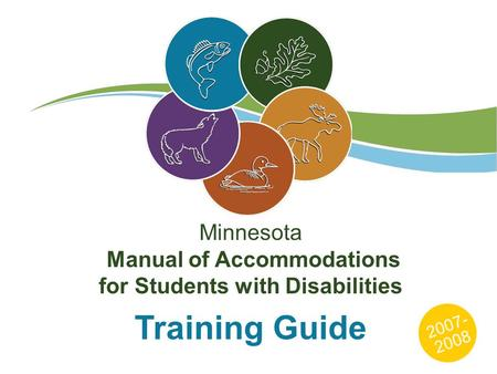Minnesota Manual of Accommodations for Students with Disabilities Training Guide 2007- 2008.
