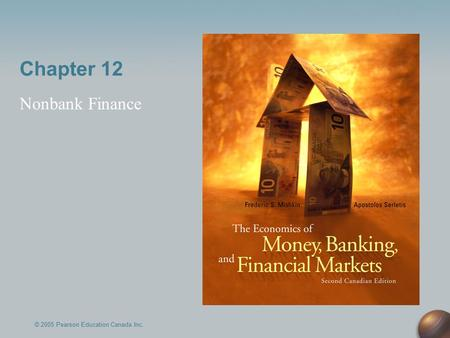 Chapter 12 Nonbank Finance © 2005 Pearson Education Canada Inc.