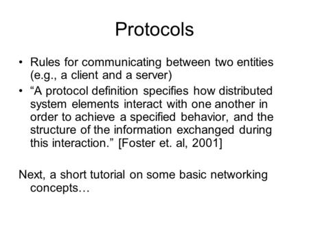 "Protocols Rules for communicating between two entities (e.g., a client and a server) ""A protocol definition specifies how distributed system elements interact."