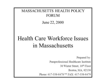 MASSACHUSETTS HEALTH POLICY FORUM June 22, 2000 Health Care Workforce Issues in Massachusetts Prepared by: Paraprofessional Healthcare Institute 30 Winter.