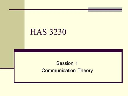 HAS 3230 Session 1 Communication Theory. Definitions of Communication Nearly every book on communication offers its own definition See what you can do…