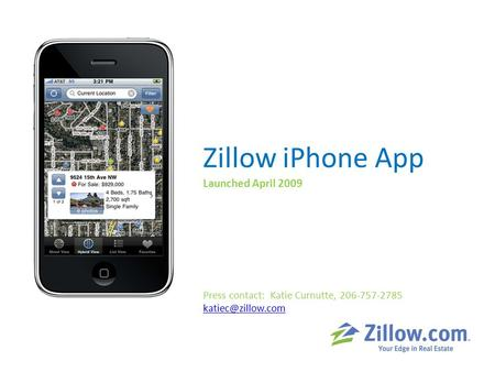 Zillow iPhone App Launched April 2009 Press contact: Katie Curnutte, 206-757-2785