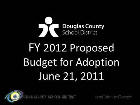 FY 2012 Proposed Budget for Adoption June 21, 2011.