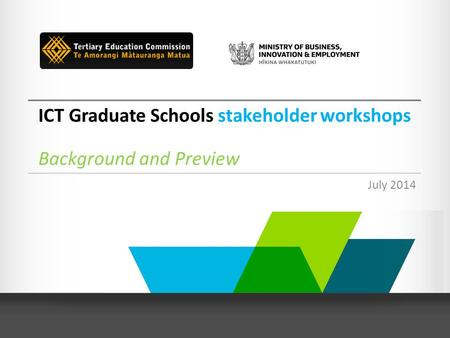 ICT Graduate Schools stakeholder workshops Background and Preview July 2014.