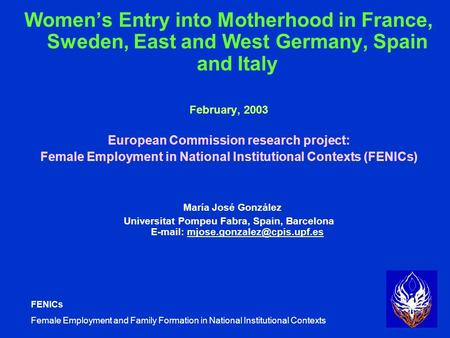 FENICs Female Employment and Family Formation in National Institutional Contexts Women's Entry into Motherhood in France, Sweden, East and West Germany,