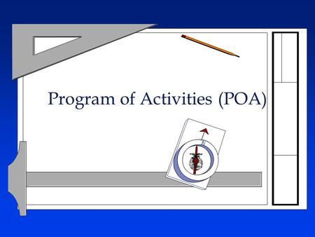 Program of Activities (POA). Objectives l Define the function and purpose of a program of activities. l State the three major divisions of a POA. l Explain.