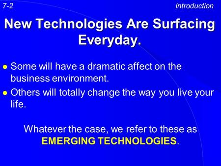 New Technologies Are Surfacing Everyday. l Some will have a dramatic affect on the business environment. l Others will totally change the way you live.