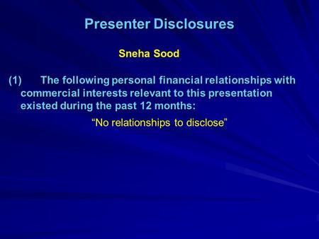 Presenter Disclosures (1)The following personal financial relationships with commercial interests relevant to this presentation existed during the past.