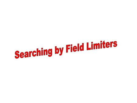 A field is a unit of information. Limit search by the title field.