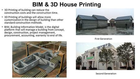 BIM & 3D House Printing 3D Printing of building can reduce the construction costs and the construction time. 3D Printing of buildings will allow more customization.