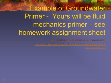 1 Example of Groundwater Primer - Yours will be fluid mechanics primer – see homework assignment sheet