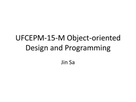 UFCEPM-15-M Object-oriented Design and Programming Jin Sa.