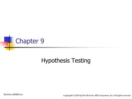 Chapter 9 Hypothesis Testing.