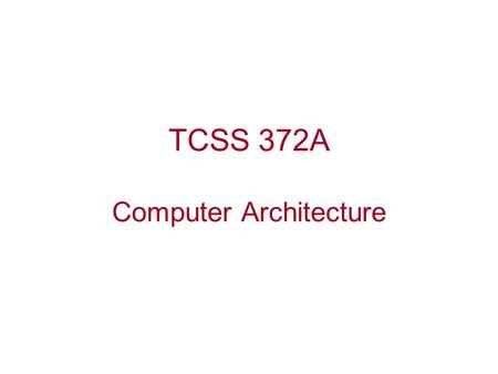 TCSS 372A Computer Architecture. Getting Started Get acquainted (take pictures) Review Web Page (http://faculty.washington.edu/lcrum)http://faculty.washington.edu/lcrum.