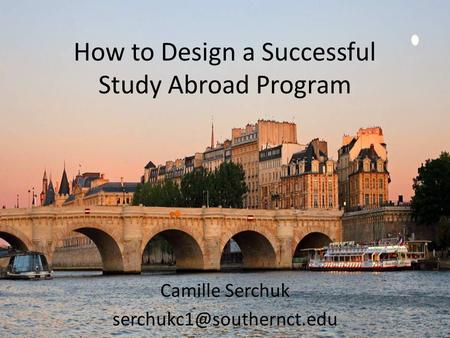 How to Design a Successful Study Abroad Program Camille Serchuk