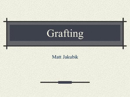 Grafting Matt Jakubik. History ancient technique practiced as early as 1,000 BC employed widely by the Romans centuries later.