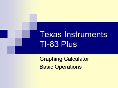 Texas Instruments TI-83 Plus Graphing Calculator Basic Operations.