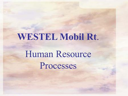WESTEL Mobil Rt. Human Resource Processes. Our aim is to employ, train and retain those creative, innovative and satisfied employees who can contribute.