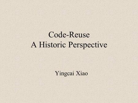 Code-Reuse A Historic Perspective Yingcai Xiao. Want to know? Why we have to write programs to run a computer? Why an error in a program is called a bug?