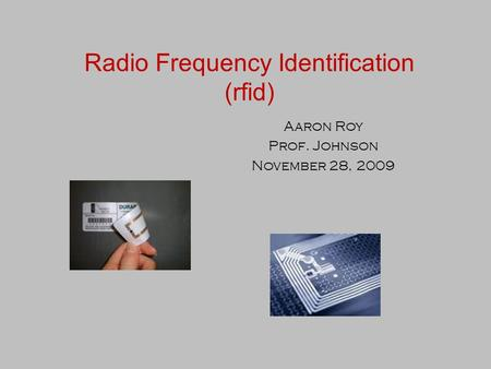 Radio Frequency Identification (rfid) Aaron Roy Prof. Johnson November 28, 2009.