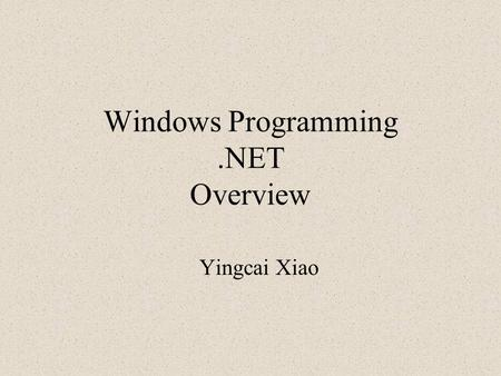 Windows Programming.NET Overview Yingcai Xiao. What is a Computer? From the Webster's New World Dictionary: 1. A person who computes. 2. A device used.