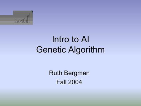 Intro to AI Genetic Algorithm Ruth Bergman Fall 2004.