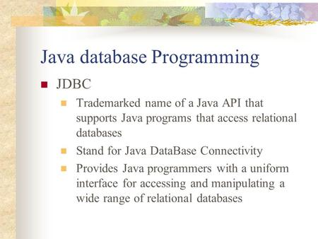 Java database Programming JDBC Trademarked name of a Java API that supports Java programs that access relational databases Stand for Java DataBase Connectivity.