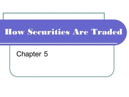 How Securities Are Traded Chapter 5. Explain the role of brokerage firms and stockbrokers. Describe how brokerage firms operate. Outline how orders to.