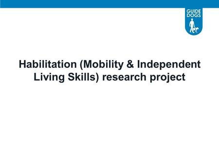 Habilitation (Mobility & Independent Living Skills) research project.