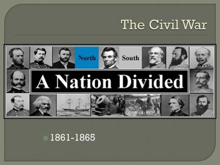 1861-1865  Lincoln wins with only 40% of the votes, all cast in the north, southern power is lessened  It sent the message to the south that they.