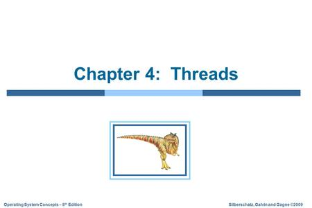 Silberschatz, Galvin and Gagne ©2009Operating System Concepts – 8 th Edition Chapter 4: Threads.