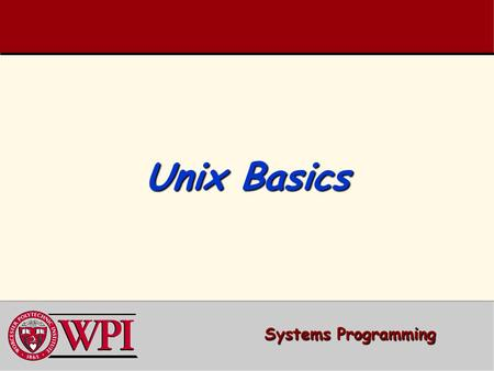 Unix Basics. Systems Programming: Unix Basics 2 Unix Basics  Unix directories  Important Unix file commands  File and Directory Access Rights through.