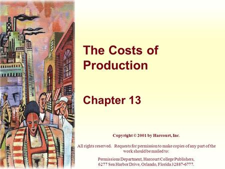 The Costs of Production Chapter 13 Copyright © 2001 by Harcourt, Inc. All rights reserved. Requests for permission to make copies of any part of the work.