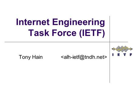 Internet Engineering Task Force (IETF) Tony Hain.