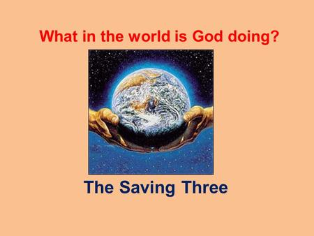 What in the world is God doing? The Saving Three.